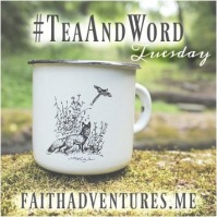 #TeaAndWord Tuesday Christian Faith-filled blog linkup